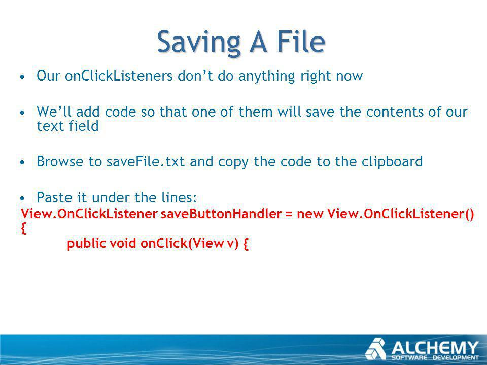 Saving A File Our onClickListeners dont do anything right now Well add code so that one of them will save the contents of our text field Browse to sav