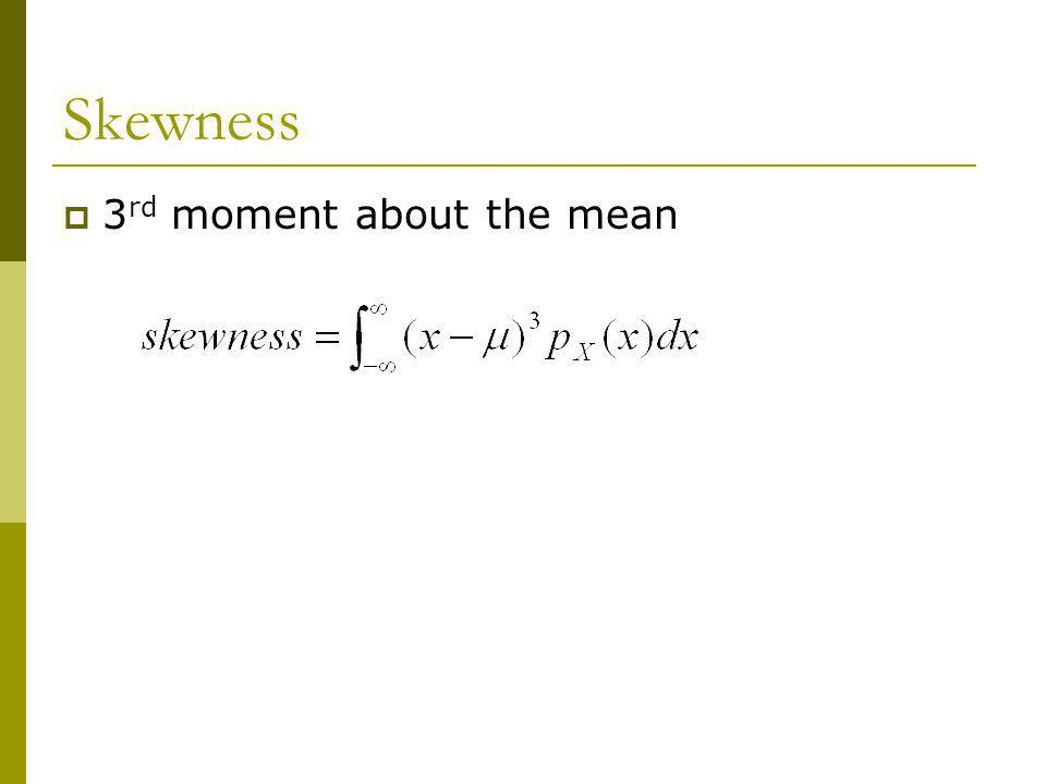 Skewness 3 rd moment about the mean