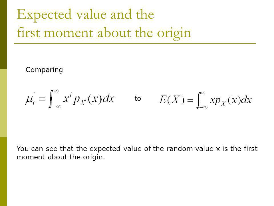 Expected value and the first moment about the origin Comparing to You can see that the expected value of the random value x is the first moment about