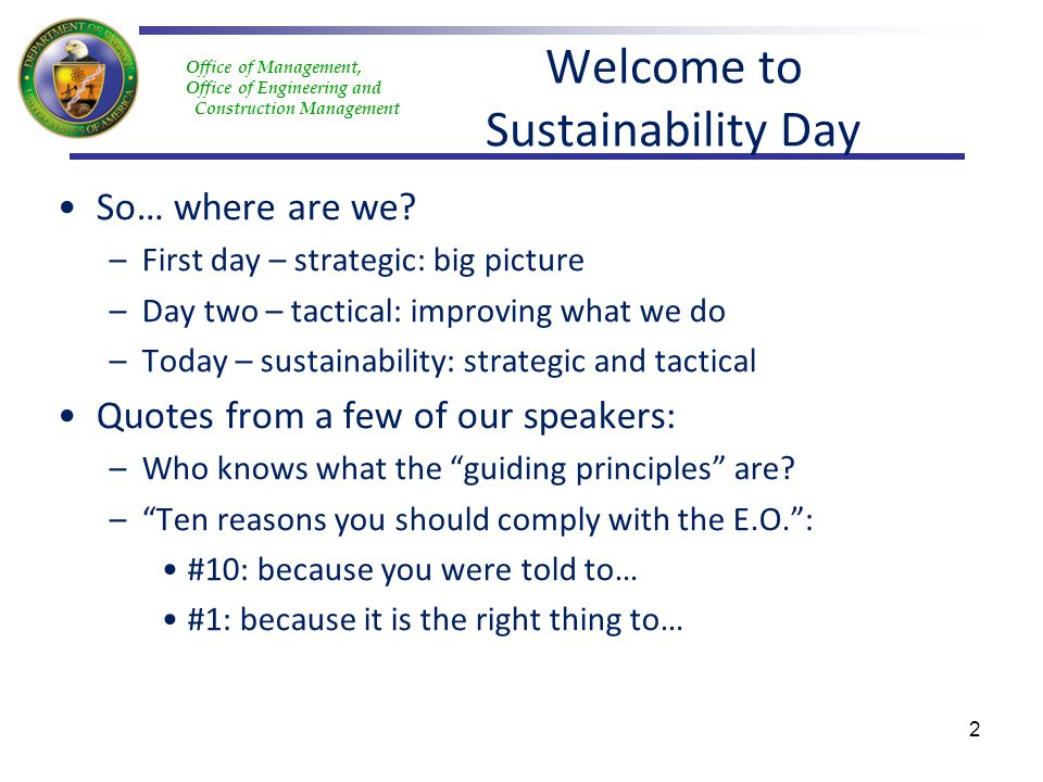 Office of Management, Office of Engineering and Construction Management Welcome to Sustainability Day So… where are we? –First day – strategic: big pi