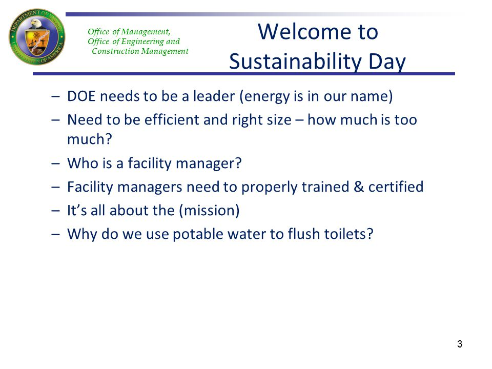 Office of Management, Office of Engineering and Construction Management Welcome to Sustainability Day –DOE needs to be a leader (energy is in our name