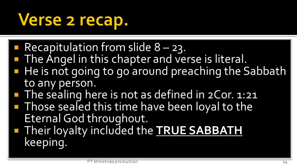 Recapitulation from slide 8 – 23. The Angel in this chapter and verse is literal. He is not going to go around preaching the Sabbath to any person. Th