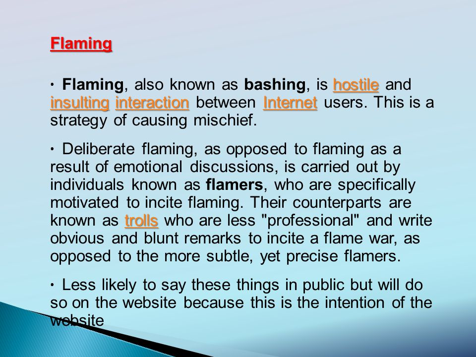 Flaming hostile insultinghostile insulting interactionInternet Flaming, also known as bashing, is hostile and insulting interaction between Internet users.