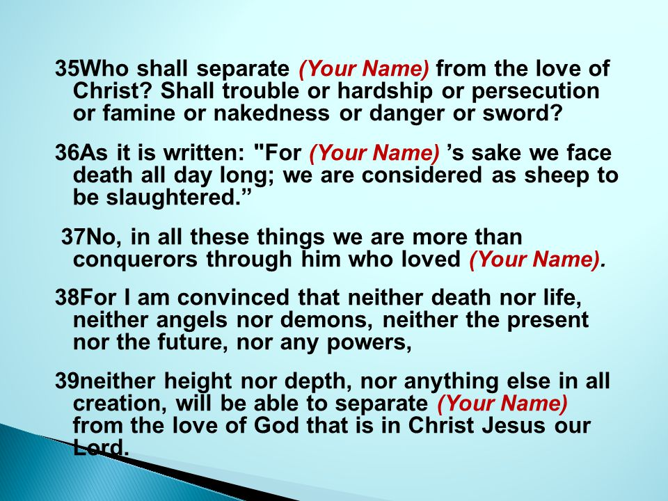35Who shall separate (Your Name) from the love of Christ.