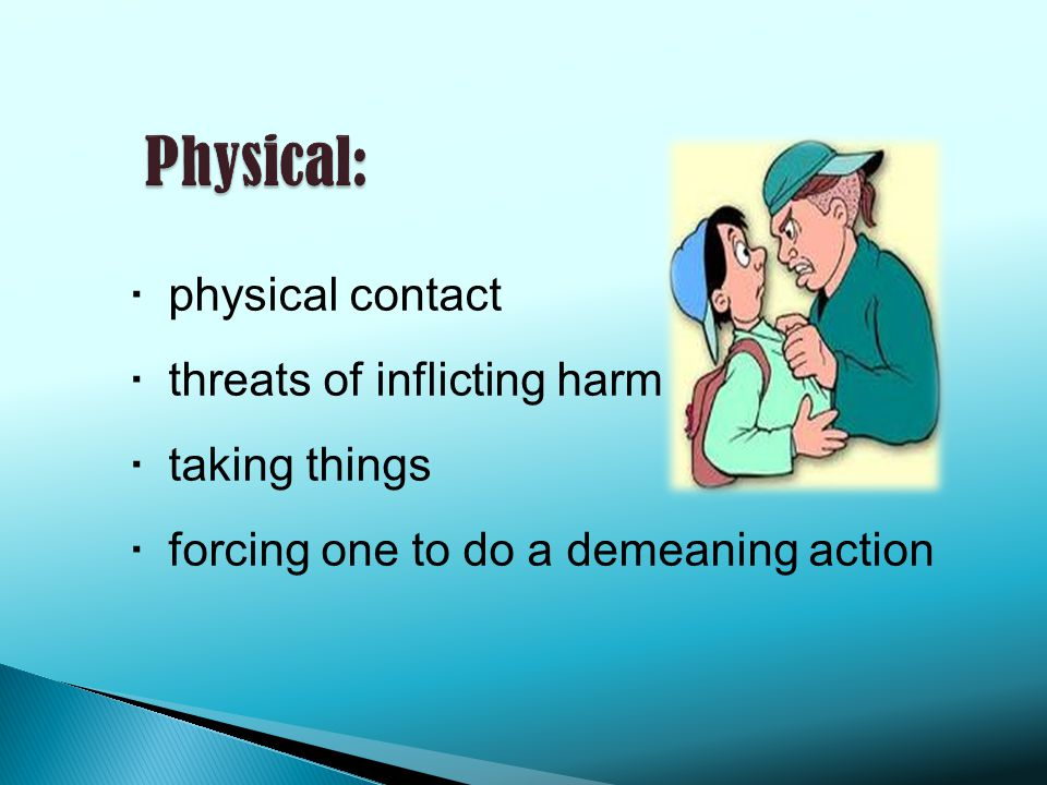 physical contact threats of inflicting harm taking things forcing one to do a demeaning action