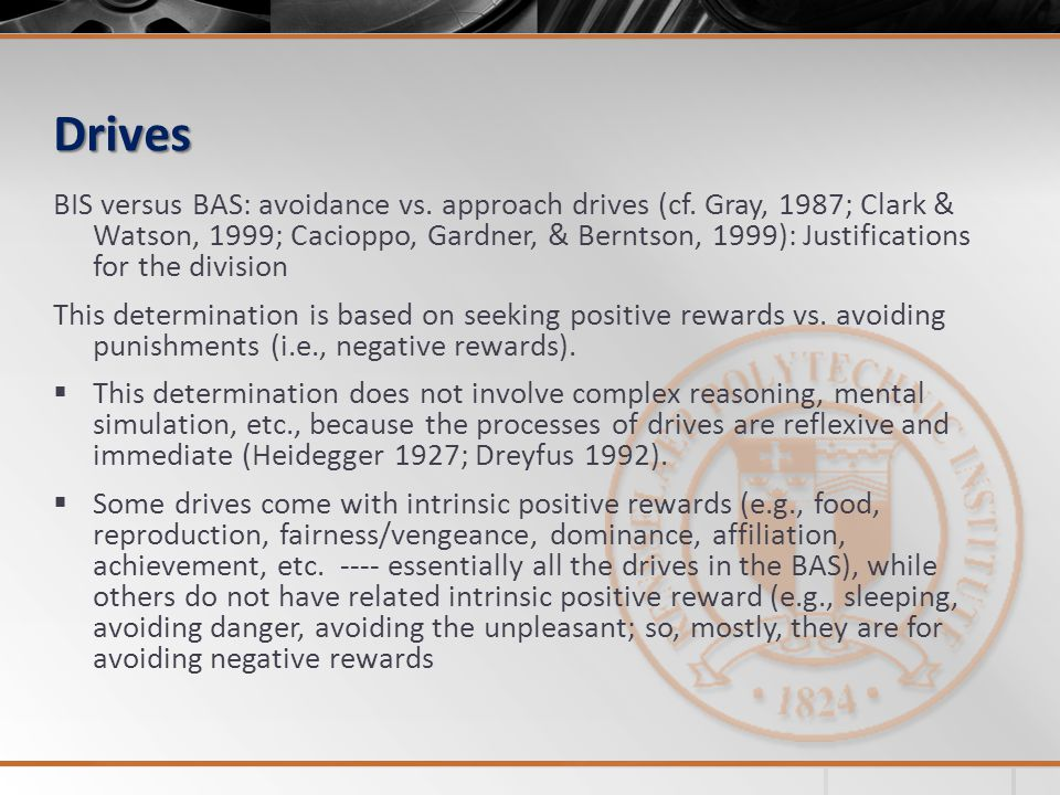 Drives BIS versus BAS: avoidance vs. approach drives (cf. Gray, 1987; Clark & Watson, 1999; Cacioppo, Gardner, & Berntson, 1999): Justifications for t