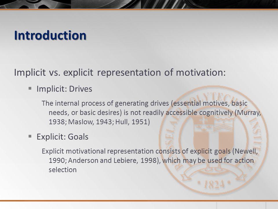 Introduction Implicit vs. explicit representation of motivation: Implicit: Drives The internal process of generating drives (essential motives, basic