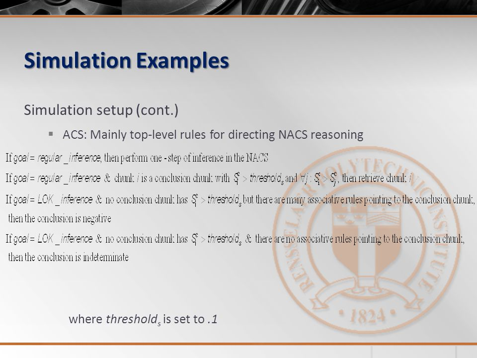 Simulation Examples Simulation setup (cont.) ACS: Mainly top-level rules for directing NACS reasoning where threshold s is set to.1