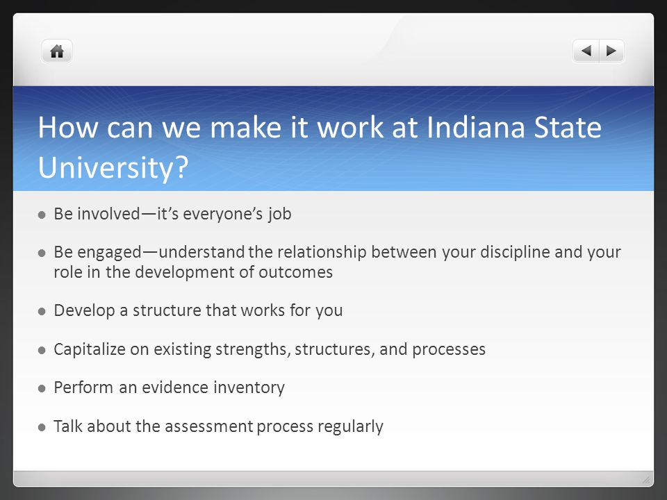 How can we make it work at Indiana State University? Be involvedits everyones job Be engagedunderstand the relationship between your discipline and yo
