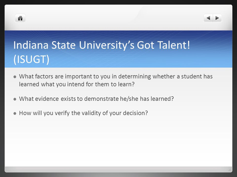 Indiana State Universitys Got Talent! (ISUGT) What factors are important to you in determining whether a student has learned what you intend for them