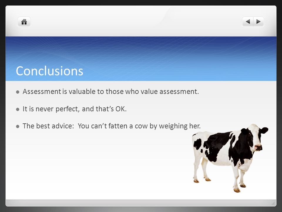 Conclusions Assessment is valuable to those who value assessment.