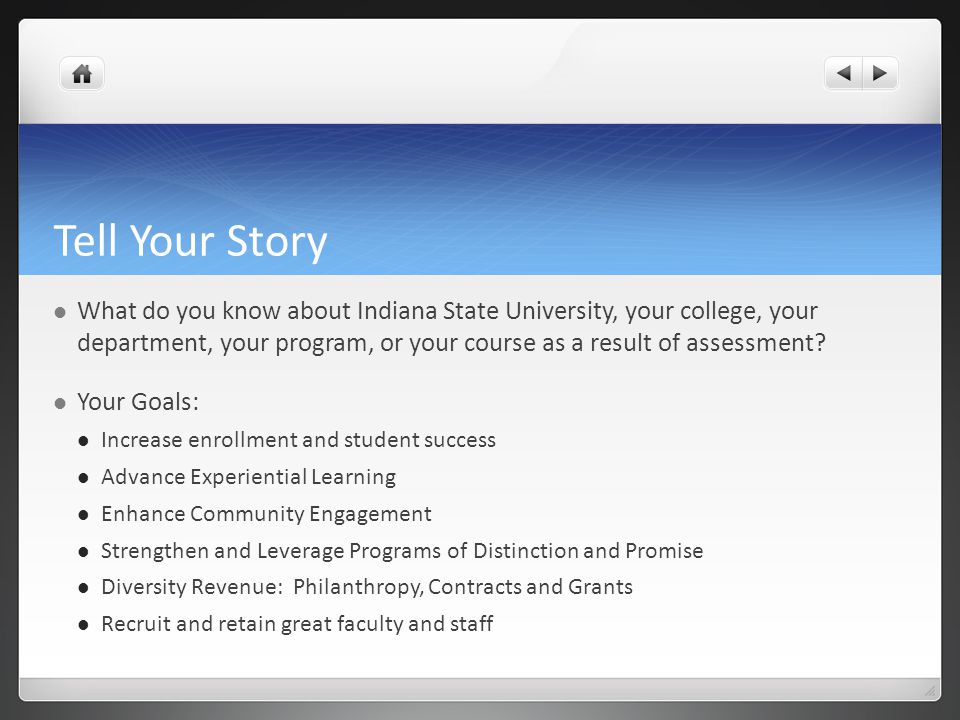 Tell Your Story What do you know about Indiana State University, your college, your department, your program, or your course as a result of assessment