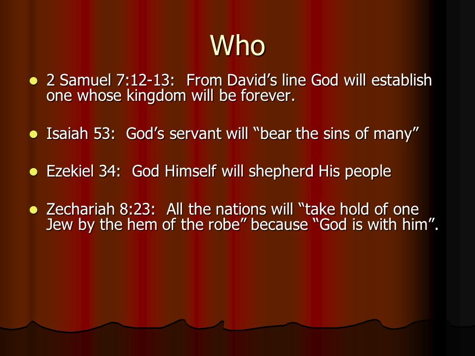 Who 2 Samuel 7:12-13: From Davids line God will establish one whose kingdom will be forever. 2 Samuel 7:12-13: From Davids line God will establish one