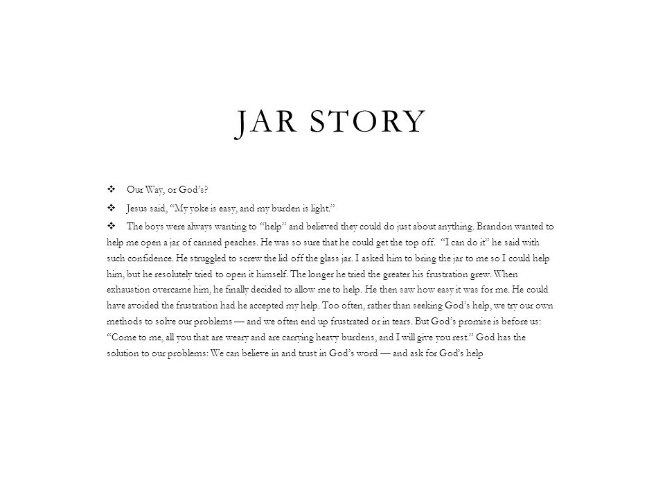JAR STORY Our Way, or Gods? Jesus said, My yoke is easy, and my burden is light. The boys were always wanting to help and believed they could do just