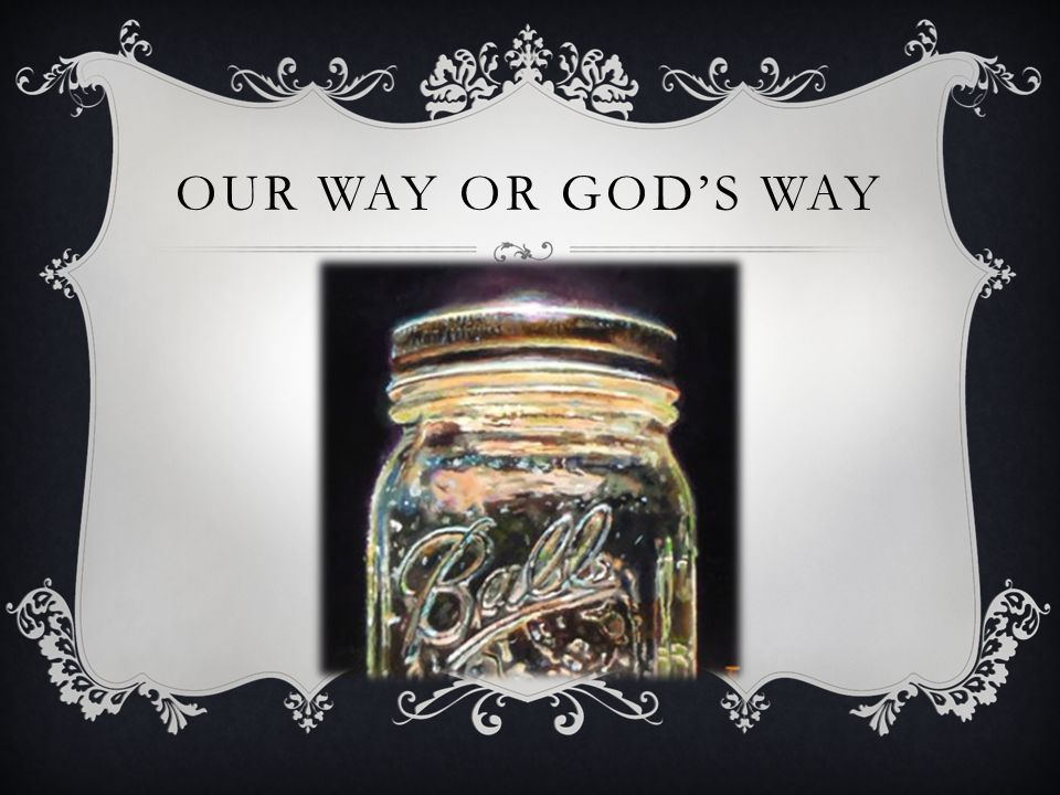 OUR WAY OR GODS WAY
