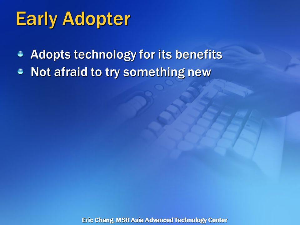 Eric Chang, MSR Asia Advanced Technology Center Visionaries Technology for technologys sake Technology fans Wont be a major market