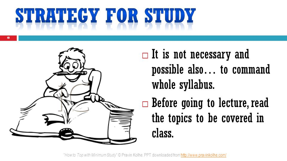 It is not necessary and possible also… to command whole syllabus. Before going to lecture, read the topics to be covered in class. 49 How to Top with