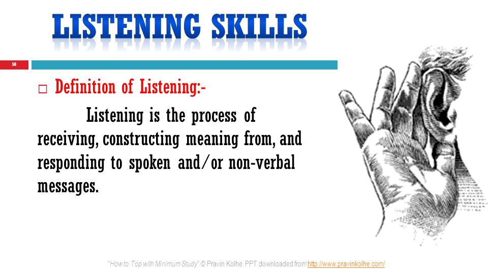 Definition of Listening:- Listening is the process of receiving, constructing meaning from, and responding to spoken and/or non-verbal messages. 50 Ho