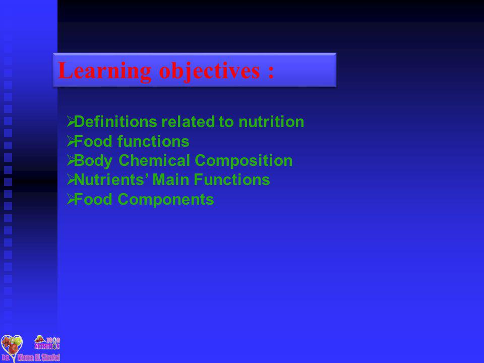 Learning objectives : Definitions related to nutrition Food functions Body Chemical Composition Nutrients Main Functions Food Components