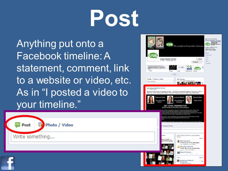 Post Anything put onto a Facebook timeline: A statement, comment, link to a website or video, etc.