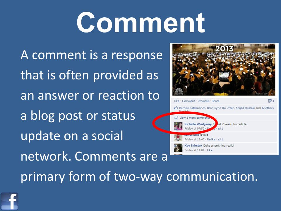 Comment A comment is a response that is often provided as an answer or reaction to a blog post or status update on a social network.