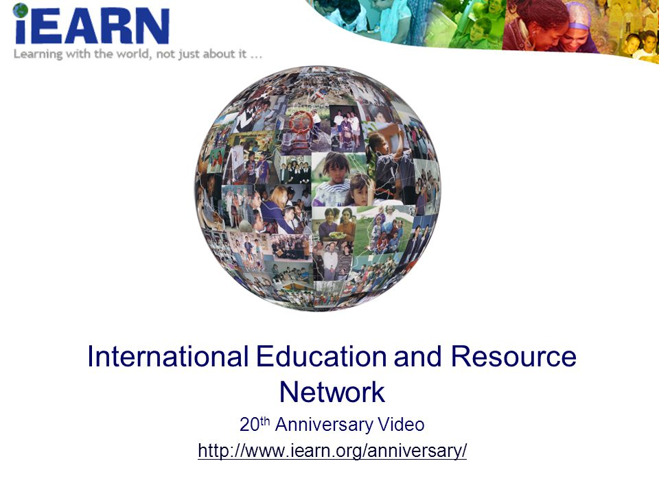 The Pulse of iEARN 2,000,000 Students 40,000 Educators 130 Countries 200 Projects 30 Languages
