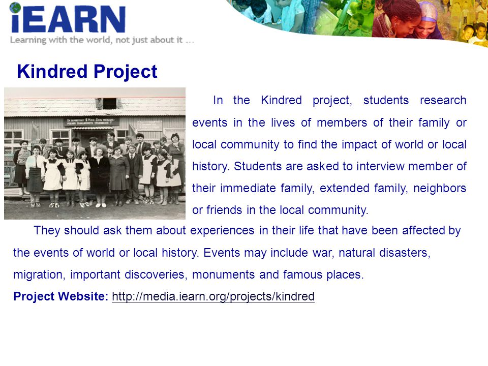 Kindred Project In the Kindred project, students research events in the lives of members of their family or local community to find the impact of world or local history.