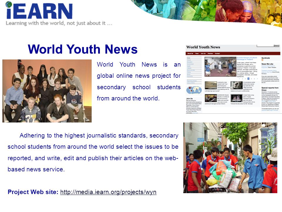 World Youth News World Youth News is an global online news project for secondary school students from around the world.