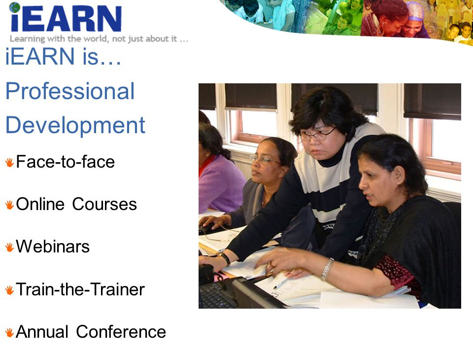 Professional Development Face-to-face Online Courses Webinars Train-the-Trainer Annual Conference iEARN is…