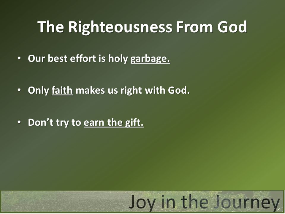 The Righteousness From God Our best effort is holy garbage. Our best effort is holy garbage. Only faith makes us right with God. Only faith makes us r