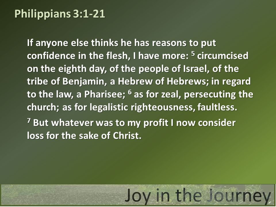 If anyone else thinks he has reasons to put confidence in the flesh, I have more: 5 circumcised on the eighth day, of the people of Israel, of the tri