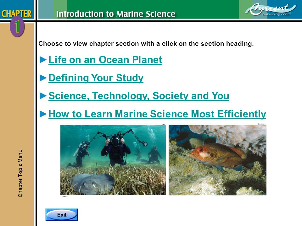 Exit Choose to view chapter section with a click on the section heading. Life on an Ocean Planet Defining Your Study Science, Technology, Society and