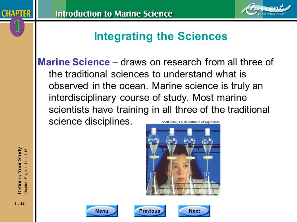 MenuPreviousNext 1 - 14 Integrating the Sciences Marine Science – draws on research from all three of the traditional sciences to understand what is o