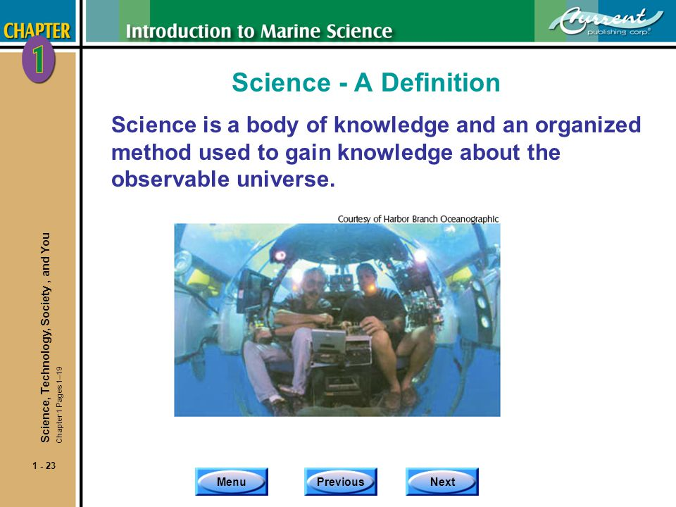 MenuPreviousNext 1 - 23 Science - A Definition Science is a body of knowledge and an organized method used to gain knowledge about the observable univ
