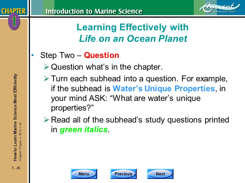 MenuPreviousNext 1 - 45 Learning Effectively with Life on an Ocean Planet Step Two – Question Question whats in the chapter. Turn each subhead into a