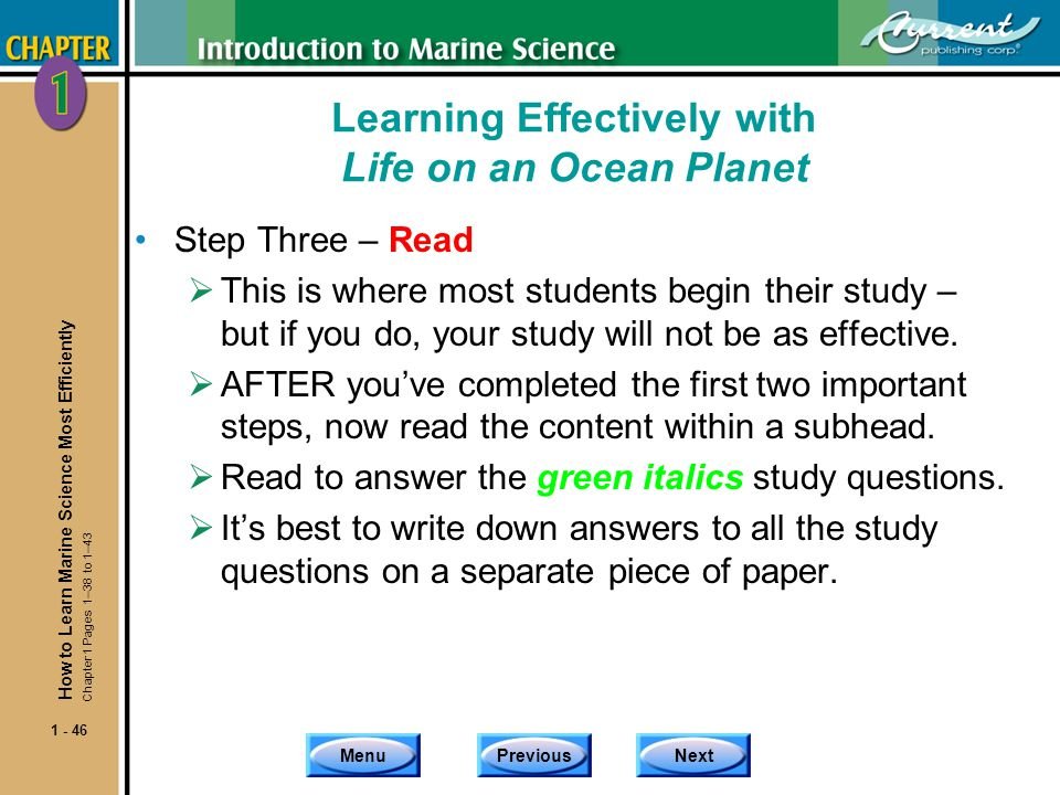 MenuPreviousNext 1 - 46 Learning Effectively with Life on an Ocean Planet Step Three – Read This is where most students begin their study – but if you