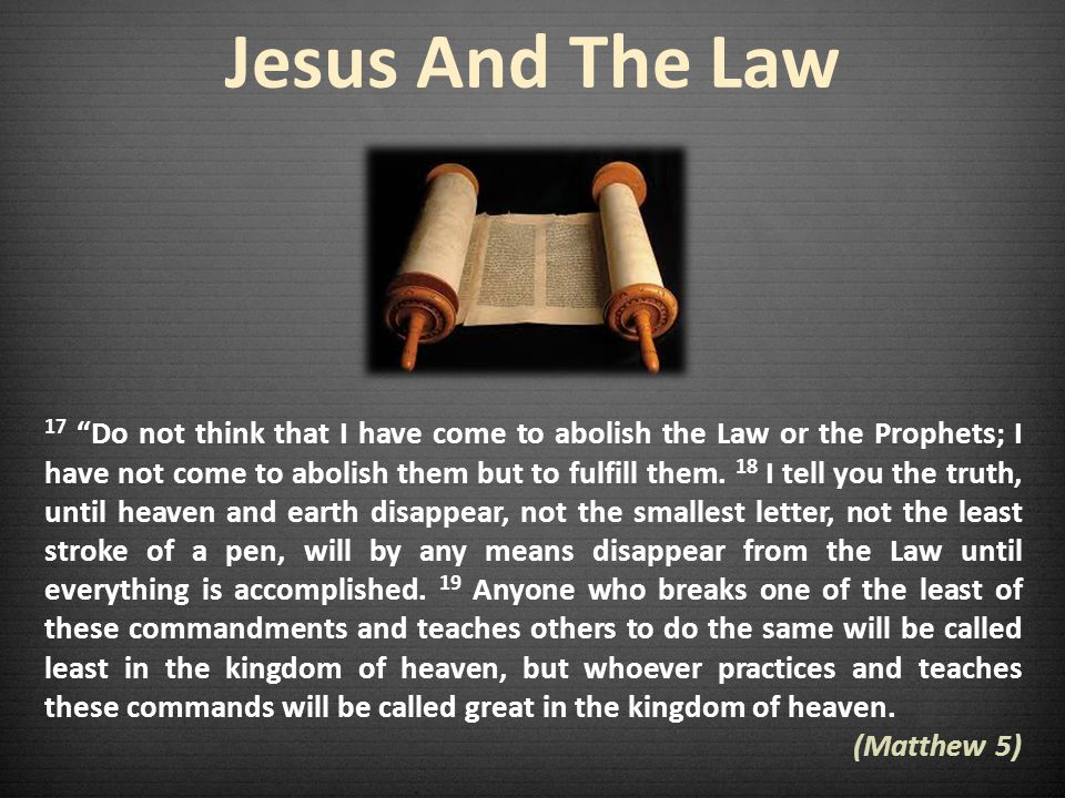 17 Do not think that I have come to abolish the Law or the Prophets; I have not come to abolish them but to fulfill them.