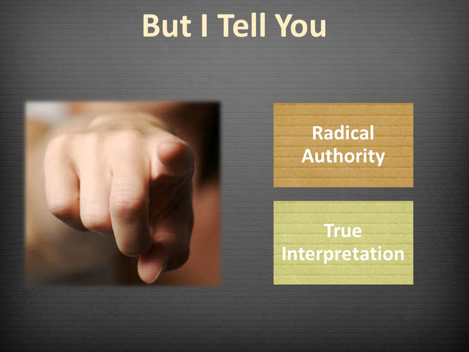 But I Tell You Radical Authority True Interpretation