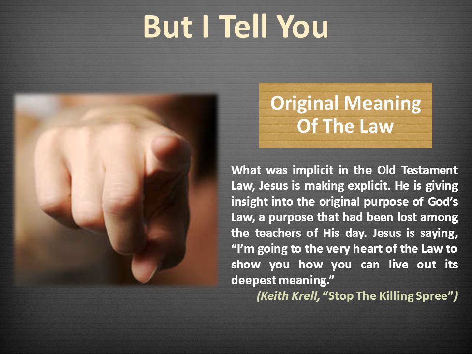 But I Tell You Original Meaning Of The Law What was implicit in the Old Testament Law, Jesus is making explicit.