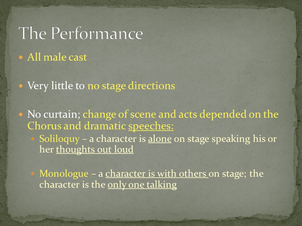 All male cast Very little to no stage directions No curtain; change of scene and acts depended on the Chorus and dramatic speeches: Soliloquy – a char