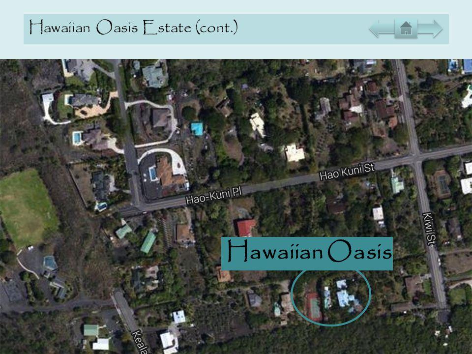 Hawaiian Oasis Estate (cont.) Hawaiian Oasis
