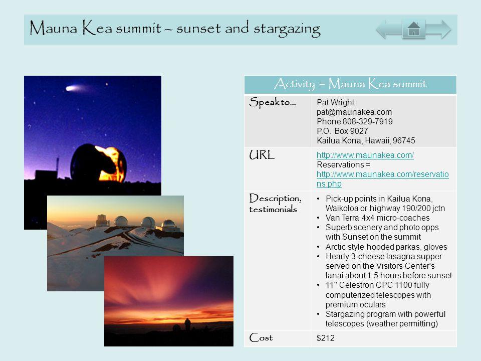 Mauna Kea summit – sunset and stargazing Activity = Mauna Kea summit Speak to… Pat Wright pat@maunakea.com Phone 808-329-7919 P.O. Box 9027 Kailua Kon