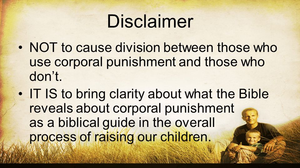 Disclaimer NOT to cause division between those who use corporal punishment and those who dont.