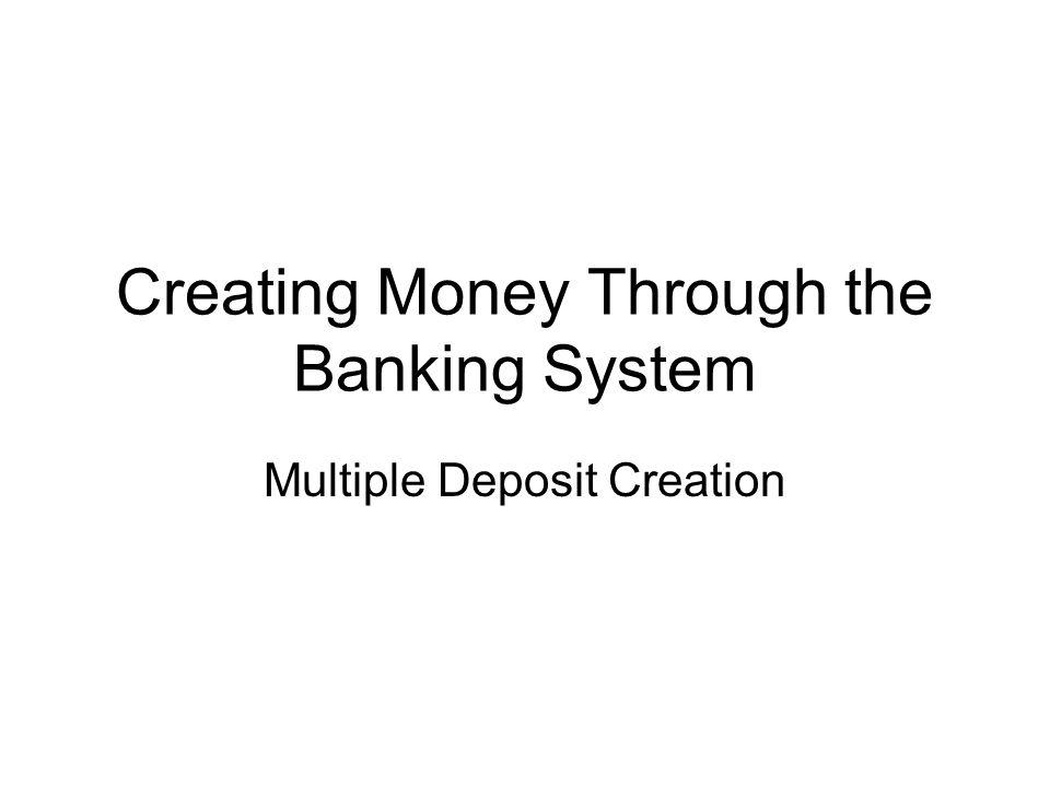 Creating Money Through the Banking System Multiple Deposit Creation