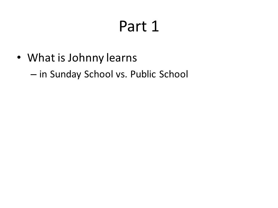 Part 1 What is Johnny learns – in Sunday School vs. Public School
