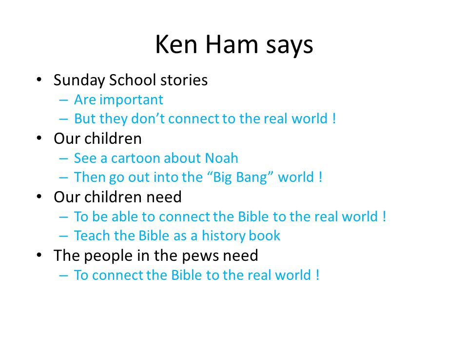 Ken Ham says Sunday School stories – Are important – But they dont connect to the real world ! Our children – See a cartoon about Noah – Then go out i