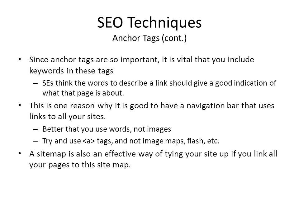 SEO Techniques Anchor Tags (cont.) Since anchor tags are so important, it is vital that you include keywords in these tags – SEs think the words to de