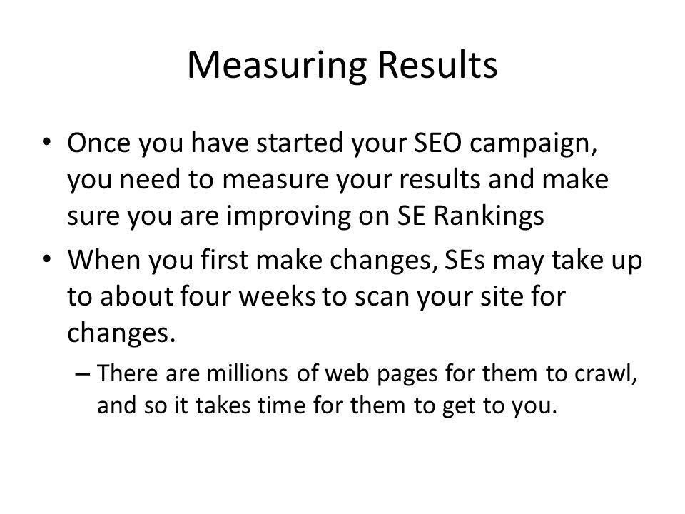 Measuring Results Once you have started your SEO campaign, you need to measure your results and make sure you are improving on SE Rankings When you fi
