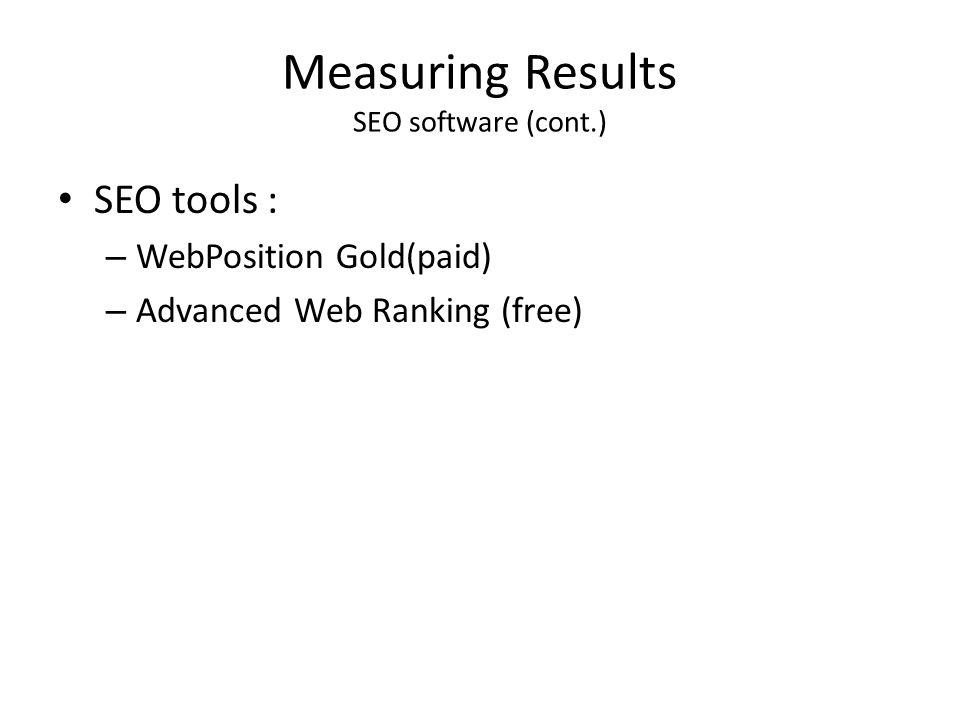 Measuring Results SEO software (cont.) SEO tools : – WebPosition Gold(paid) – Advanced Web Ranking (free)