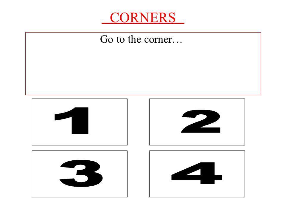 CORNERS Go to the corner…